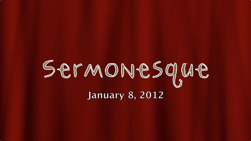 Sermonesque 01-07-2012 (HD)
